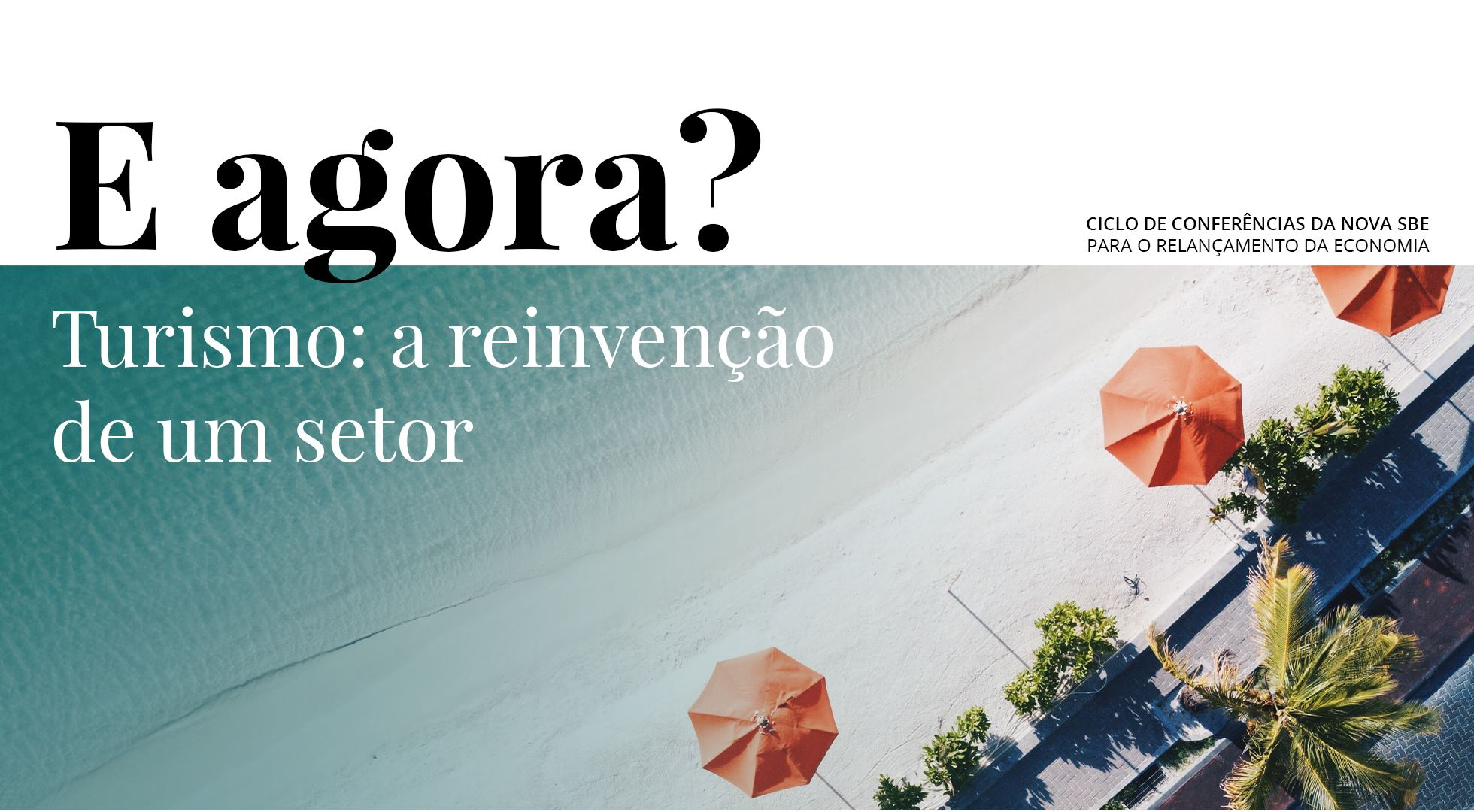 "E agora? (What now?): ""Tourism – the reinvention of a sector"""